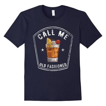 Vintage Call Me Old Fashioned Whiskey Funny T Shirt