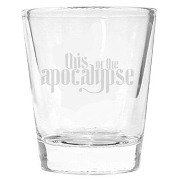 This Or The Apocalypse Shot Glass