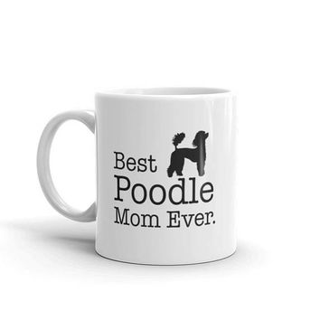 Poodle Gift for Best Poodle Mom Ever Coffee Mug for Poodle Dog Owners, Poodle Lovers