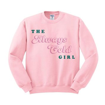 The Always Cold Girl Crewneck Sweatshirt