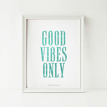 Good Vibes Only Motivational quote print, Inspirational print, Turquoise Teal wall art Printable poster, Typography art print, Dorm decor
