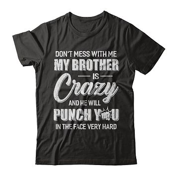 Don't Mess With Me My Brother Is Crazy Gift For Sister