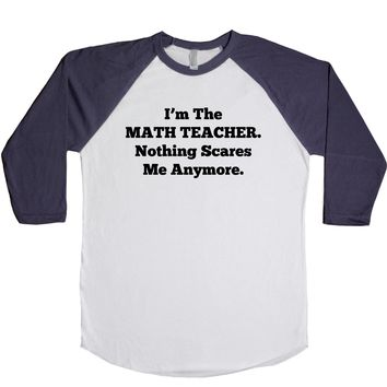 I'm The Math Teacher Nothing Scares Me Anymore Unisex Baseball Tee