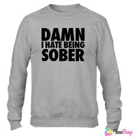 Damn I Hate Being Sober_ Crewneck sweatshirtt