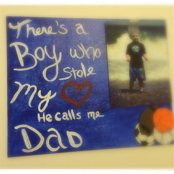 There's this boy who stole my heart, He calls me dad.  8x10 Brag Frame with sports embellishments. Mom & Grandparents available too!
