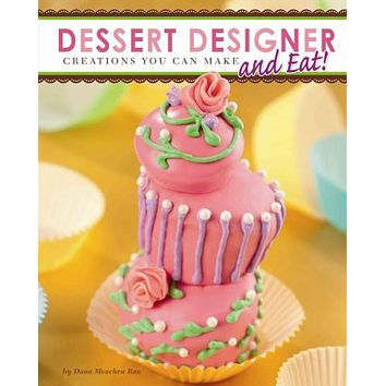 Dessert Designer: Creations You Can Make and Eat! (Capstone Young Readers)