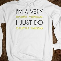 Im a very smart person, I just do stupid things, hoodie, white hoodie