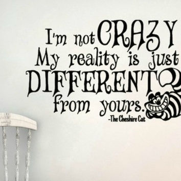 Alice in Wonderland Inspired I'm Not Crazy My Reality s Just Different Wall Decal