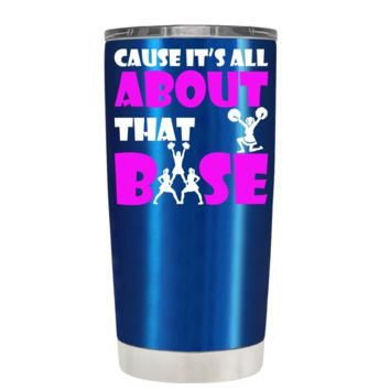 Cause its All About the Base on Translucent Blue 20 oz Tumbler Cup