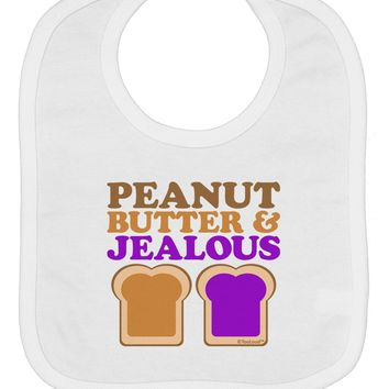 Peanut Butter and Jealous Baby Bib by TooLoud