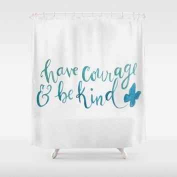 Have Courage and Be Kind - Cinderella quote Shower Curtain by Sara Soto