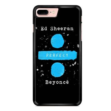 Perfect Ed Sheeran And Beyonce iPhone 7 Plus Case
