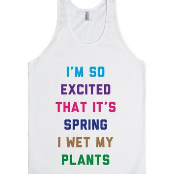 I'm So Excited That It's Spring I Wet My Plants