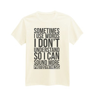 372 - Sometimes I Use Words I Don't Understand So I Can Sound More Photosynthesis - Funny - Sassy - Printed T-Shirt - by HeartOnMyFingers