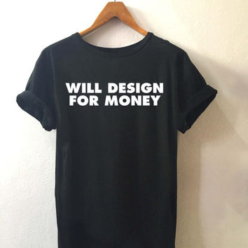 Will design For money • T shirt sport • Quote T shirt • Slogan T shirt • Made to order
