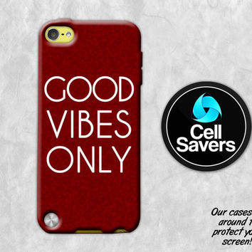 Good Vibes Only iPod 5 Case iPod 6 Case iPod 5th Generation iPod 6th Generation Rubber Case Gen Positive Quote Red Burgundy Cute Tumblr Vibe
