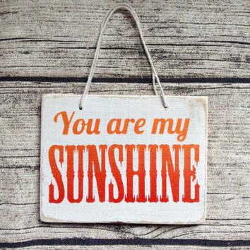 You are my sunshine. Small painted sign, small sign, painted sign, hanging sign, quote, custom orders welcome