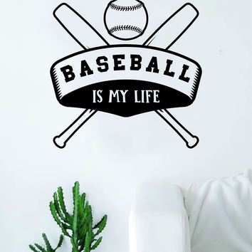 Baseball Is My Life v4 Quote Wall Decal Sticker Bedroom Living Room Art Vinyl Sports Ball Nursery Son Daughter Teen Kids