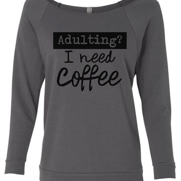 Adulting? I Need Coffee 3/4 Sleeve Raw Edge French Terry Cut - Dolman Style Very Trendy