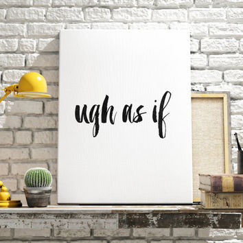 "Typography quote ""Ugh as if"" Typographic print Ugh quote Wall artwork Motivational poster Funny poster Digital art print Home decor Word art"
