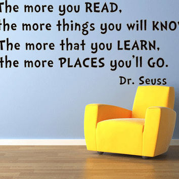Dr Seuss quote, wall decal mural, wall stickers, The more you read the more you'll know, the more you learn the more places youll go.