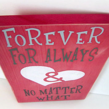 "Valentine's Day Sign, ""Forever, For Always, And No Matter What"", Romantic Sign, Wedding Sign, Rustic, Primitive, Hand Painted Sign"