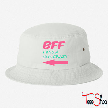 BFF I know she's CRAZY! bucket hat