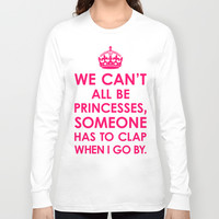We Can't All Be Princesses (Bright Pink) Long Sleeve T-shirts by CreativeAngel | Society6