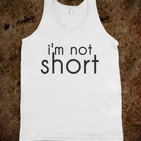 I'm Not Short I'm Fun Size.