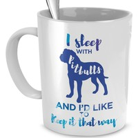 Pit Bull Mug -I sleep with Pit Bulls and I'd like to keep it that way (Black)