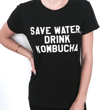 Save water drink kombucha black Tshirt tees yoga vegan funny fashion slogan tumblr womens gym fitness workout