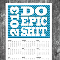 2013 Motivational Wall Calendar - 11 x 17 Funny Calendar Poster Art Print - College, Dorm room art - Do epic shit - sarcastic quote