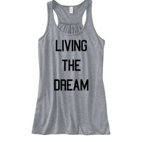 Living the Dream Womens Flowy Tank   Inspirational Tank Motivational Shirt Work Out Tank Women's Shirt Dreams are Real Tumblr College Tank