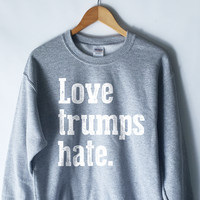 Love Trumps Hate Sweatshirt in Grey