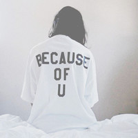 White Oversized Because of You T-Shirt All Sizes