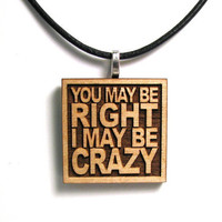 Lyric Necklace - Billy Joel - You May Be Right I May Be Crazy - Inspirational Quote JukeBlox Pendant