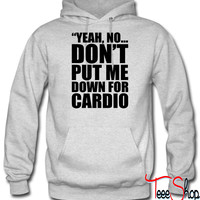 Don't Put Me Down For Cardio hoodie
