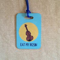 Eat My Rosin- Violin / Viola Band Instrument Case Tag - Luggage Tag