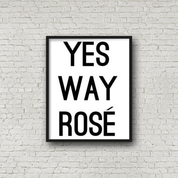 Yes Way Rose Printable, Instant Download, Digital Art Print, Home Decoration, Prints, Printable Art, Wall Art, Wine Quotes, Quote, Art Decor