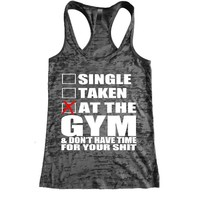 Single, Take, At the gym & don't have time for your shit Burnout Racerback Tank - Workout tank Women's Exercise Motivation for the Gym