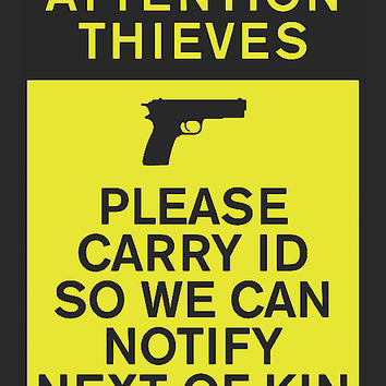 """Attention Thieves: Please carry ID so we can notify next of kin"" Gun Rights Sign"