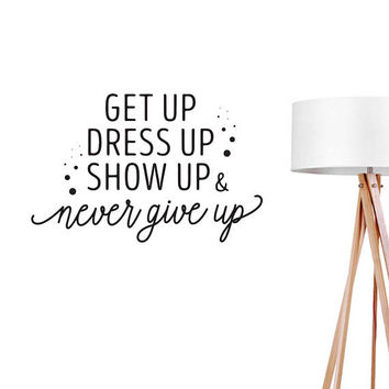 Get Up Dress Up Show Up Wall Decals, Typography Wall Stickers, Funny Quote Decal, Bedroom Sticker,Typography Decal, Bedroom Decor,Office Art