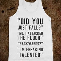 "FUNNY SHIRT: ""Did You Just Fall? No, I Attacked The Floor. Backwards? I'm Freaking Talented"""