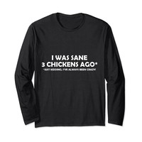 I Was Sane 3 Chickens Ago Just Kidding Funny T-Shirt