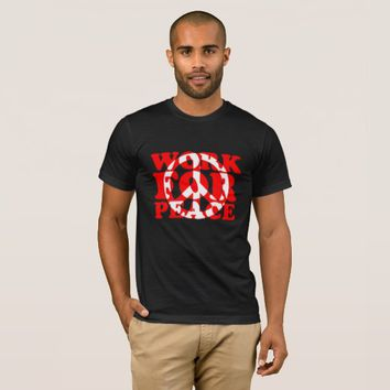 WORK FOR PEACE T-Shirt