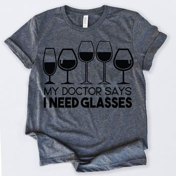 Wine Lovers My Doctor Says I Need Glasses Wine Gifts Tshirt Funny Sarcastic Humor Comical Tee | TeeStore.io