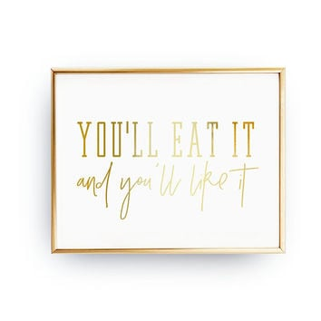 You'll It Eat And You'll Like It, Humor Poster, Kitchen Decor, Funny Kitchen Quote, Real Gold Foil Print, Typography Print, Food Lover Print