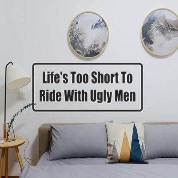 Life'S Too Short To Ride With Ugly Men Vinyl Wall Decal - Removable