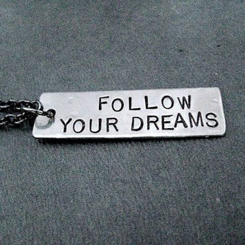 FOLLOW YOUR DREAMS - Guy or Girl Unisex Inspirational and Motivational Necklace - Keep Dreaming - Dream of Success - Dream it and Do it