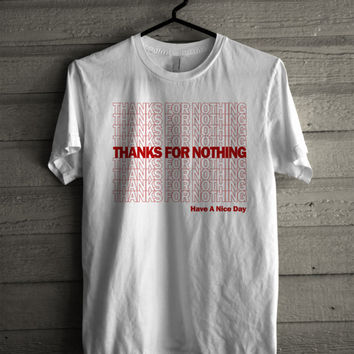 Thank You tee- Funny shirt - Thanks For Nothing - Type Shirt